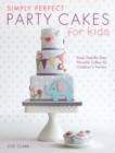 Simply Perfect Party Cakes for Kids : Easy Step-by-Step Novelty Cakes for Children's Parties - eBook