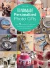Handmade Personalized Photo Gifts : Over 75 Creative DIY Gifts and Keepsakes to Make From Your Photographs - eBook