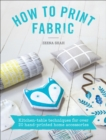 How to Print Fabric : Kitchen-table Techniques for Over 20 Hand-printed Home Accessories - eBook