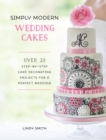 Simply Modern Wedding Cakes : Over 20 Contemporary Designs for Remarkable Yet Achievable Wedding Cakes - eBook