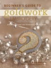 Beginner's Guide to Goldwork Embroidery : Essential stitches and techniques for goldwork - eBook