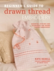 Beginner's Guide to Drawn Thread Embroidery : Essential stitches and techniques for drawn thread embroidery - eBook