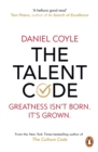 The Talent Code : Greatness isn't born. It's grown - eBook