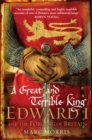 A Great and Terrible King : Edward I and the Forging of Britain - eBook