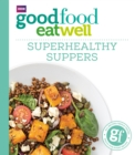 Good Food: Superhealthy Suppers - eBook
