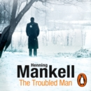 The Troubled Man : A Kurt Wallander Mystery - eAudiobook