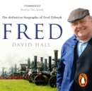 Fred : The Definitive Biography Of Fred Dibnah - eAudiobook