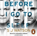 Before I Go To Sleep : The international number one bestselling Richard & Judy Book Club thriller: compelling, addictive and intriguing - eAudiobook