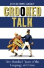 Crooked Talk : Five Hundred Years of the Language of Crime - eBook
