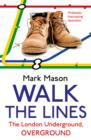 Walk the Lines : The London Underground, Overground - eBook