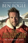 The Accidental Adventurer : The true story of my wilderness years - eBook