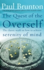The Quest Of The Overself : The classic work on how to achieve serenity of mind - eBook