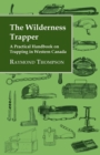 The Wilderness Trapper - A Practical Handbook on Trapping in Western Canada - eBook