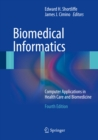 Biomedical Informatics : Computer Applications in Health Care and Biomedicine - eBook