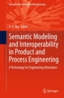 Semantic Modeling and Interoperability in Product and Process Engineering : A Technology for Engineering Informatics - eBook