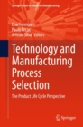 Technology and Manufacturing Process Selection : The Product Life Cycle Perspective - eBook