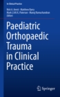 Paediatric Orthopaedic Trauma in Clinical Practice - eBook
