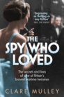The Spy Who Loved : The Secrets and Lives of Christine Granville, Britain's First Special Agent of World War II - Book