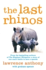 The Last Rhinos : The Powerful Story of One Man's Battle to Save a Species - Book