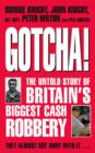 Gotcha! : The Untold Story of Britain's Biggest Cash Robbery - eBook