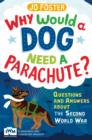 Why Would A Dog Need A Parachute? Questions and answers about the Second World War : Published in Association with Imperial War Museums - Book