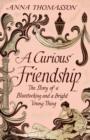 A Curious Friendship : The Story of a Bluestocking and a Bright Young Thing - Book