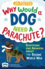 Why Would A Dog Need A Parachute? Questions and answers about the Second World War : Published in Association with Imperial War Museums - eBook