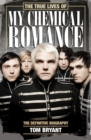 The True Lives of My Chemical Romance : The Definitive Biography - eBook