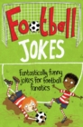 Football Jokes : Fantastically funny jokes for football fanatics - Book