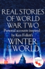 Real Stories of World War Two : Personal accounts inspired by Ken Follett's Winter of the World - eBook