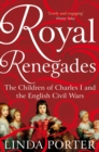 Royal Renegades : The Children of Charles I and the English Civil Wars - Book