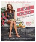 I Quit Sugar : Your Complete 8-Week Detox Program and Cookbook - eBook