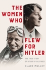 The Women Who Flew for Hitler : The True Story of Hitler's Valkyries - Book