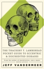 The Thackery T Lambshead Pocket Guide To Eccentric & Discredited Diseases - eBook