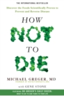 How Not To Die : Discover the foods scientifically proven to prevent and reverse disease - eBook