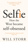 Selfie : How the West Became Self-Obsessed - Book