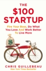 The $100 Startup : Fire Your Boss, Do What You Love and Work Better To Live More - Book