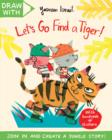 Draw with Yasmeen Ismail: Let's Go Find a Tiger! : A Sticker Activity Adventure - Book