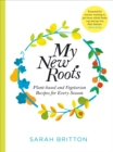 My New Roots : Healthy plant-based and vegetarian recipes for every season - eBook