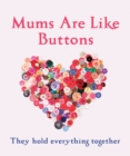 Mums are Like Buttons: They Hold Everything Together - Book