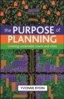 The purpose of planning : Creating sustainable towns and cities - eBook