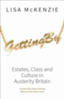 Getting By : Estates, class and culture in austerity Britain - Book