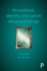 Personhood, identity and care in advanced old age - Book