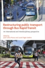 Restructuring Public Transport Through Bus Rapid Transit : An International and Interdisciplinary Perspective - Book