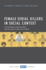 Female Serial Killers in Social Context : Criminological Institutionalism and the Case of Mary Ann Cotton - Book