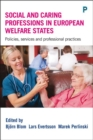 Social and Caring Professions in European Welfare States : Policies, Services and Professional Practices - Book
