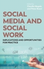 Social Media and Social Work : Implications and Opportunities for Practice - Book