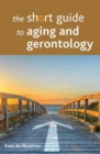 The short guide to aging and gerontology - Book