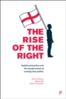 The rise of the Right : English nationalism and the transformation of working-class politics - eBook