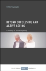Beyond successful and active ageing : A theory of model ageing - eBook